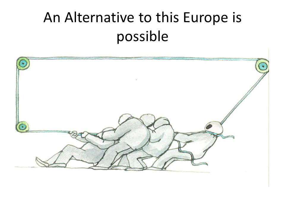 An Alternative to this Europe is possible