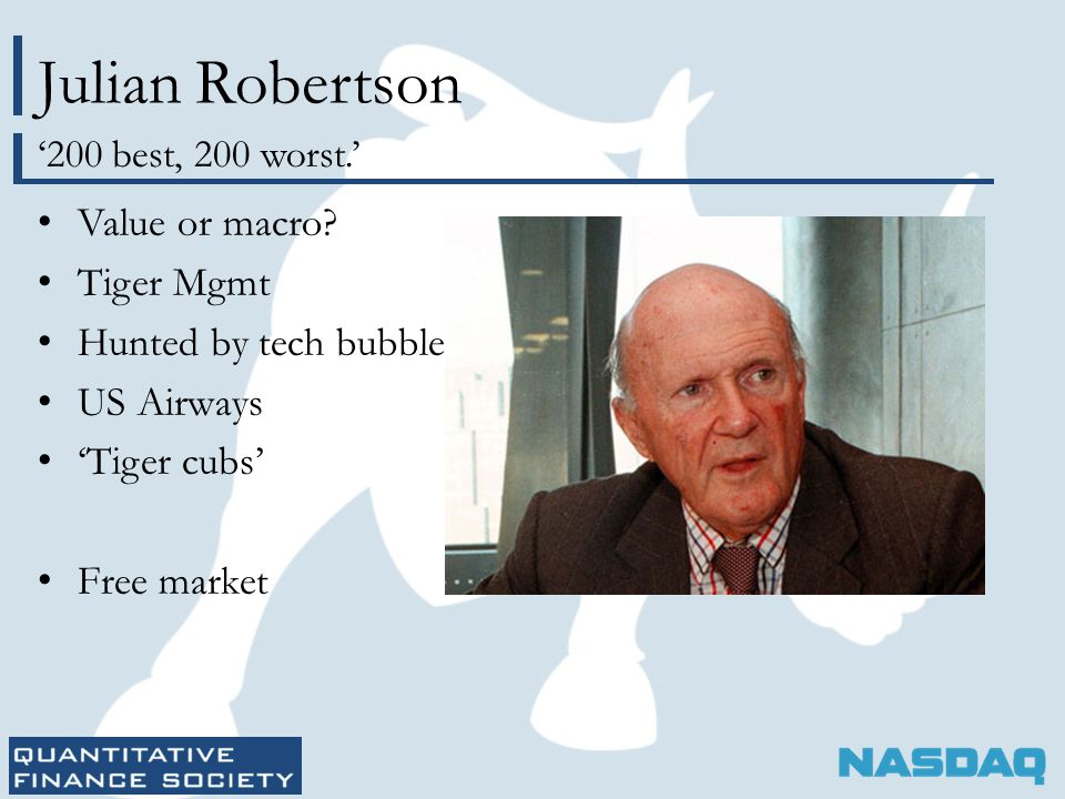 Julian Robertson '200 best, 200 worst.' Value or macro? Tiger Mgmt Hunted by tech bubble US Airways 'Tiger cubs' Free market