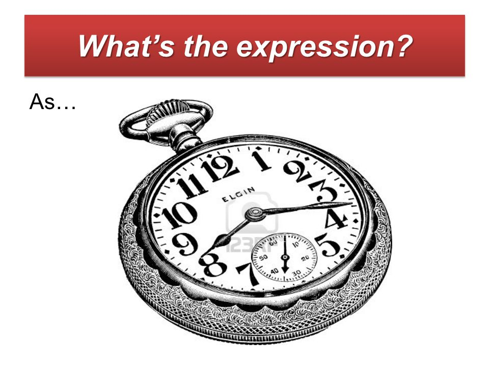 As… What's the expression