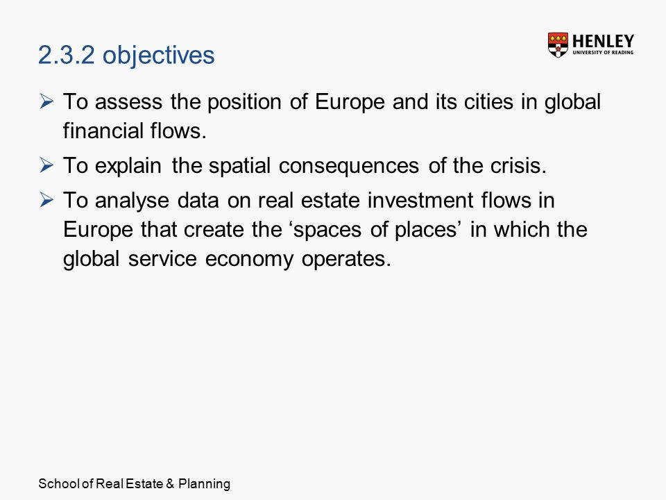 School of Real Estate & Planning 2.3.2 objectives  To assess the position of Europe and its cities in global financial flows.