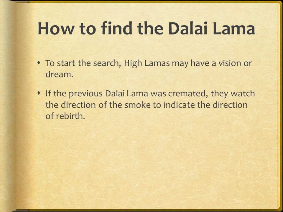 How to find the Dalai Lama  To start the search, High Lamas may have a vision or dream.