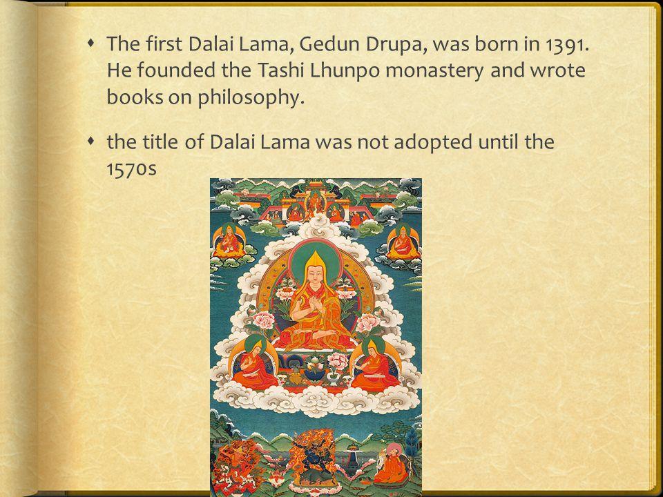  The first Dalai Lama, Gedun Drupa, was born in 1391.