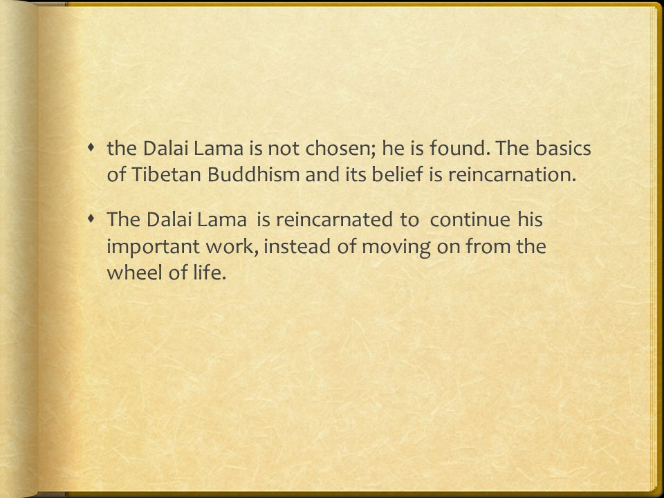  the Dalai Lama is not chosen; he is found.