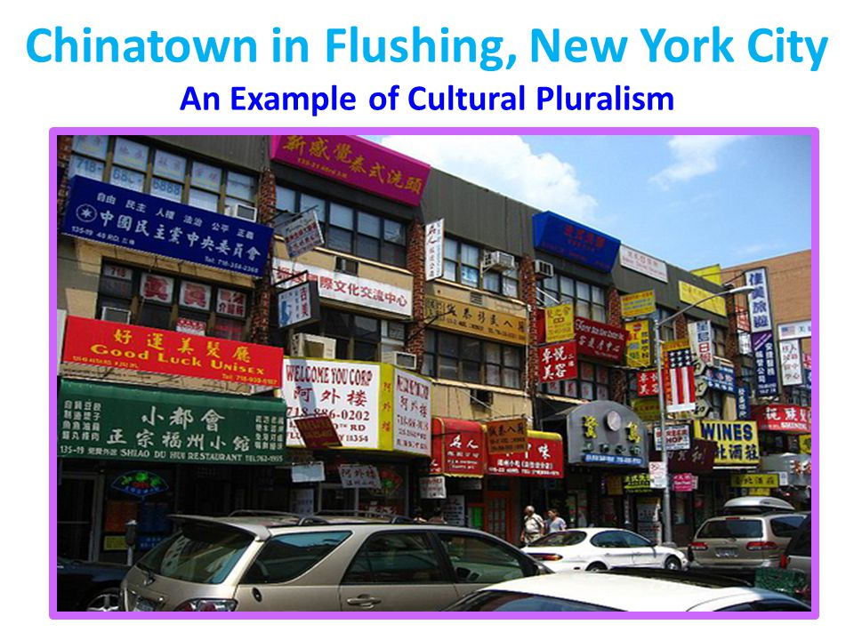 Chinatown in Flushing, New York City An Example of Cultural Pluralism
