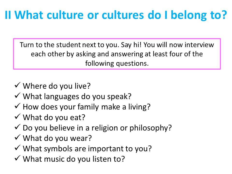 II What culture or cultures do I belong to. Where do you live.