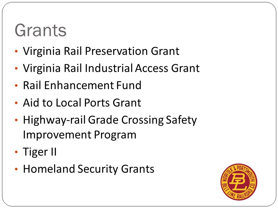 Grants Virginia Rail Preservation Grant Virginia Rail Industrial Access Grant Rail Enhancement Fund Aid to Local Ports Grant Highway-rail Grade Crossing Safety Improvement Program Tiger II Homeland Security Grants