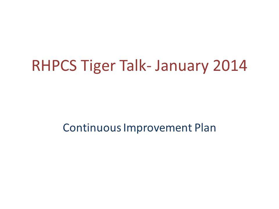RHPCS Tiger Talk- January 2014 Continuous Improvement Plan