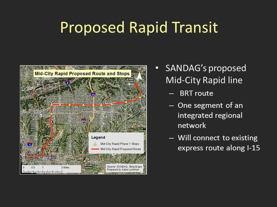 Proposed Rapid Transit SANDAG's proposed Mid-City Rapid line – BRT route – One segment of an integrated regional network – Will connect to existing express route along I-15