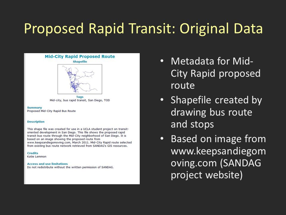 Proposed Rapid Transit: Original Data Metadata for Mid- City Rapid proposed route Shapefile created by drawing bus route and stops Based on image from www.keepsandiegom oving.com (SANDAG project website)