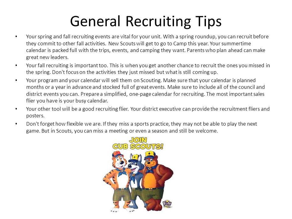 General Recruiting Tips Your spring and fall recruiting events are vital for your unit. With a spring roundup, you can recruit before they commit to o