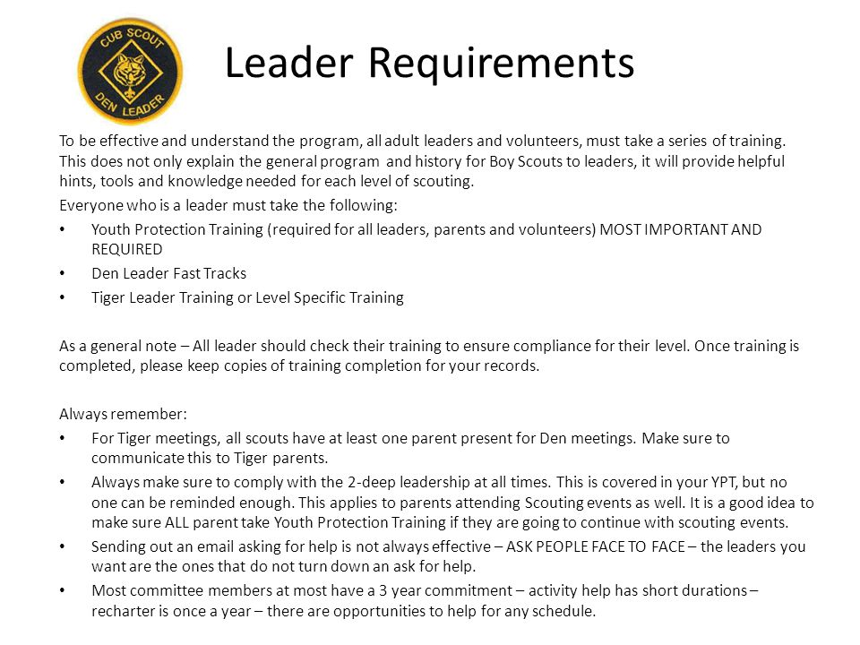 Leader Requirements To be effective and understand the program, all adult leaders and volunteers, must take a series of training. This does not only e
