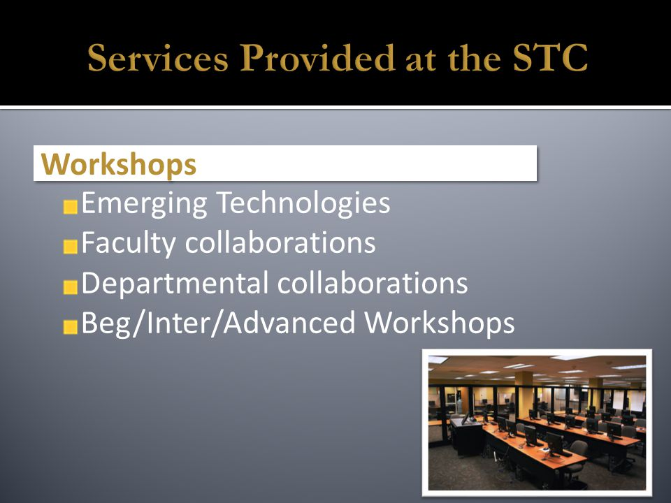 Emerging Technologies Faculty collaborations Departmental collaborations Beg/Inter/Advanced Workshops Workshops