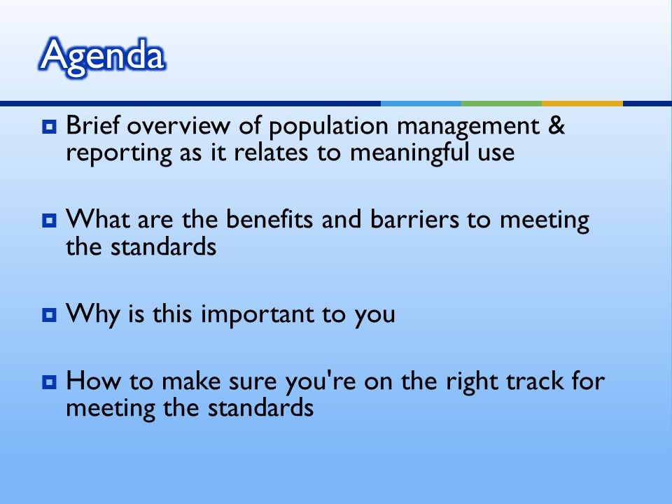 Population management –a method used to identify and target a group of patients with specific health care needs and aims to improve the overall care for the targeted patients  HIT can be used to help generate reports  Examples of target populations may include  Patients with chronic illness; Diabetes, Heart Disease, Asthma  Total population in a clinic or hospital  A provider panel  At risk patients; pregnant women, immunocompromised patients
