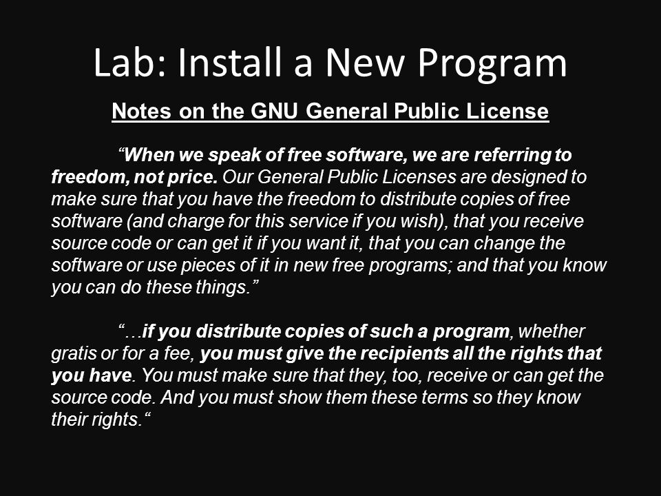 Lab: Install a New Program Notes on the GNU General Public License When we speak of free software, we are referring to freedom, not price.