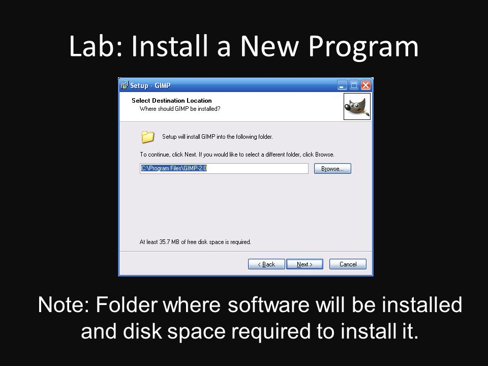 Lab: Install a New Program Note: Folder where software will be installed and disk space required to install it.