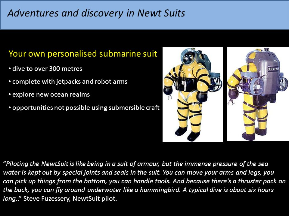"Adventures and discovery in Newt Suits ""Piloting the NewtSuit is like being in a suit of armour, but the immense pressure of the sea water is kept out"