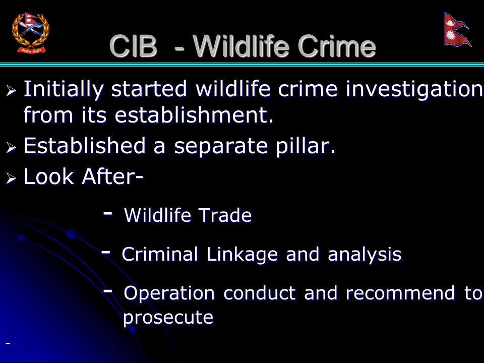 CIB - Wildlife Crime  Initially started wildlife crime investigation from its establishment.