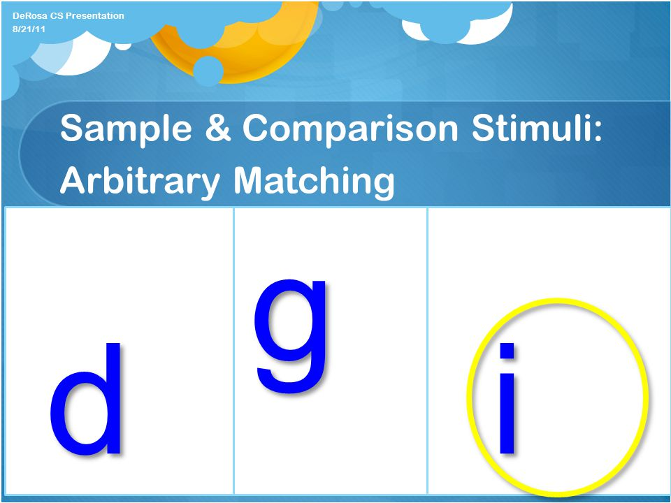 Sample & Comparison Stimuli: Arbitrary Matching DeRosa CS Presentation g 8/21/11 di