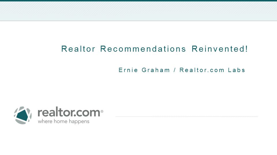 Realtor Recommendations Reinvented! Ernie Graham / Realtor.com Labs
