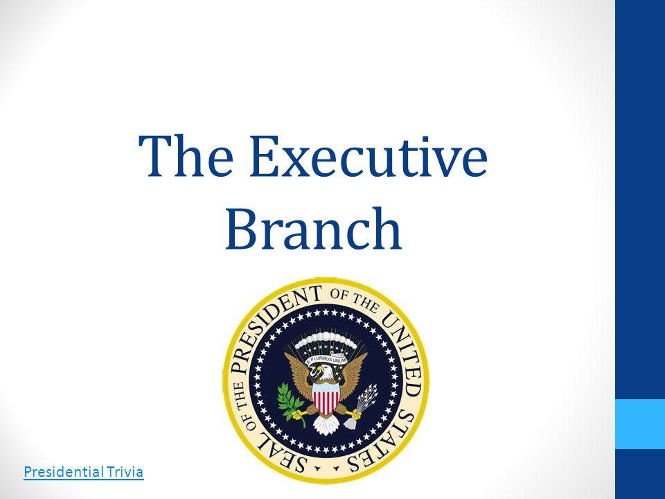 The Executive Branch Presidential Trivia