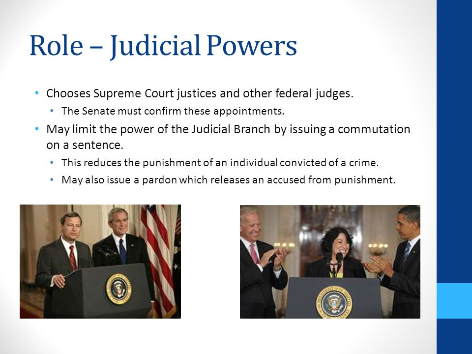Role – Judicial Powers Chooses Supreme Court justices and other federal judges. The Senate must confirm these appointments. May limit the power of the