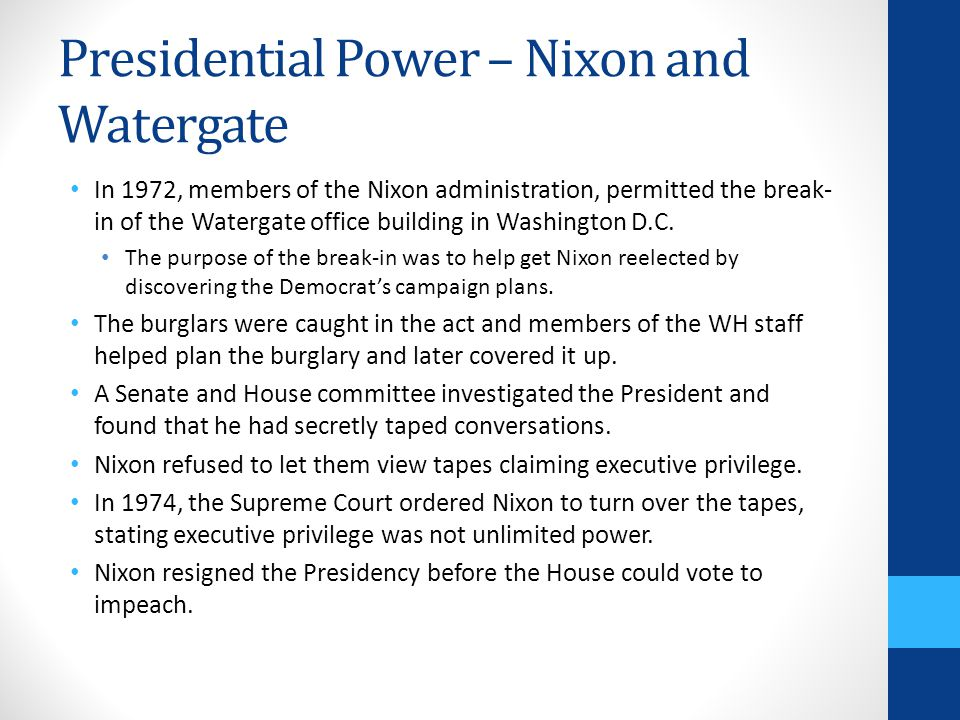 Presidential Power – Nixon and Watergate In 1972, members of the Nixon administration, permitted the break- in of the Watergate office building in Was