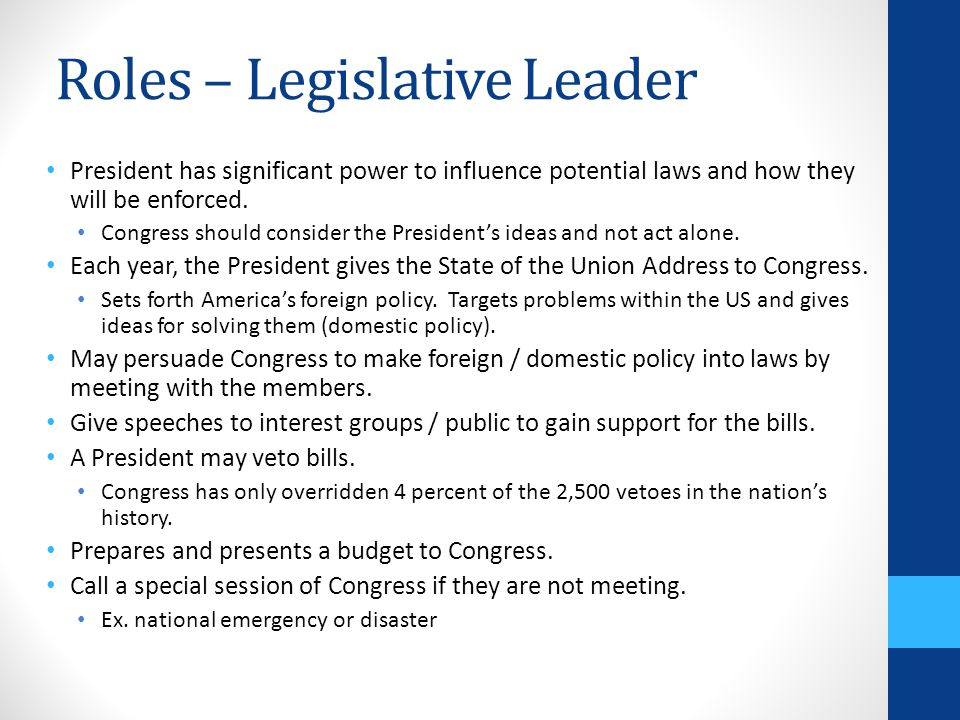 Roles – Legislative Leader President has significant power to influence potential laws and how they will be enforced. Congress should consider the Pre