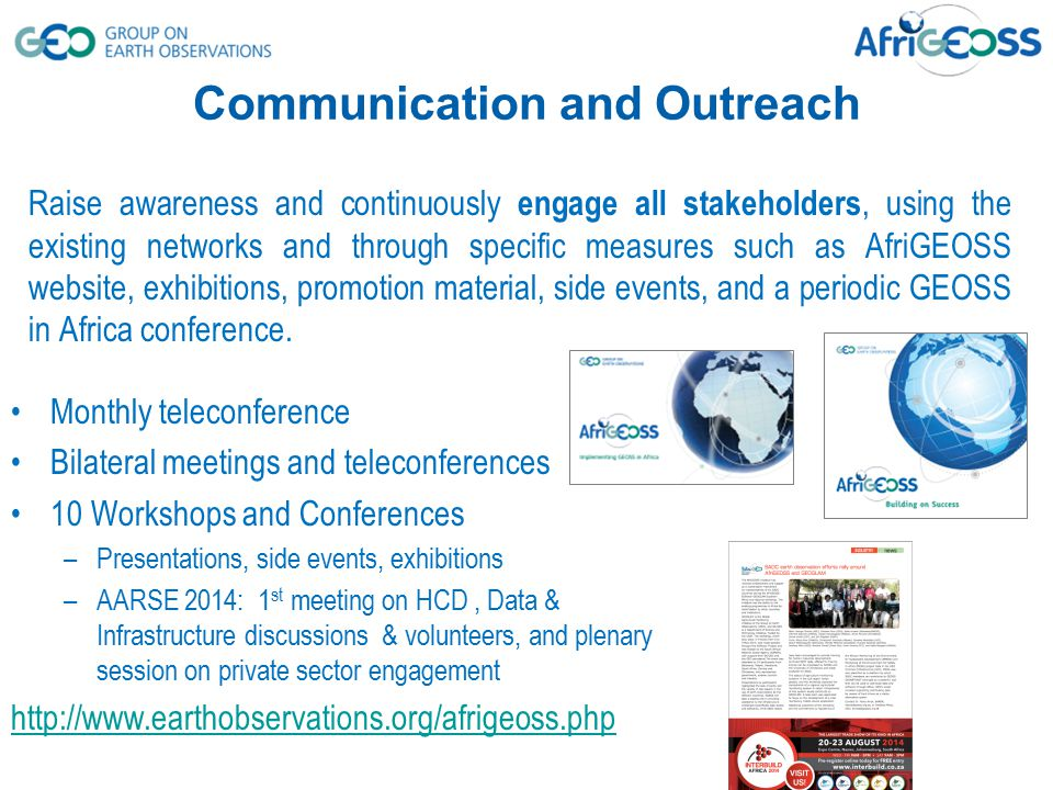 Raise awareness and continuously engage all stakeholders, using the existing networks and through specific measures such as AfriGEOSS website, exhibit