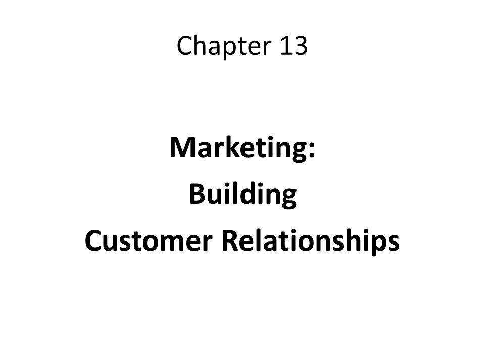Chapter 13 Marketing: Building Customer Relationships