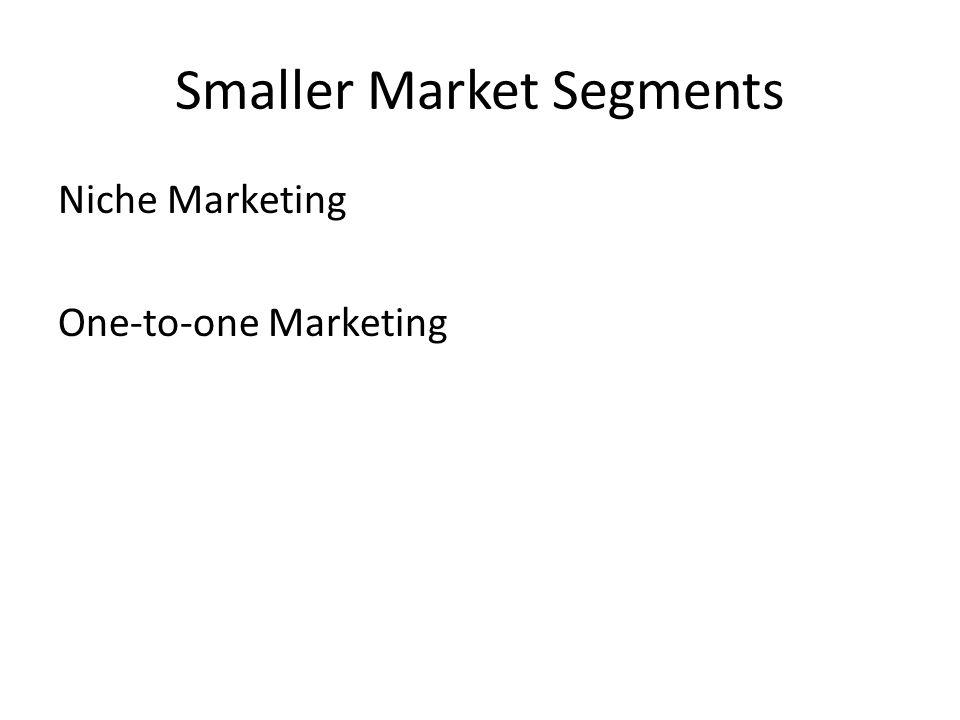 Smaller Market Segments Niche Marketing One-to-one Marketing