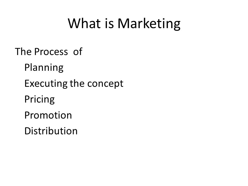 What is Marketing The Process of Planning Executing the concept Pricing Promotion Distribution
