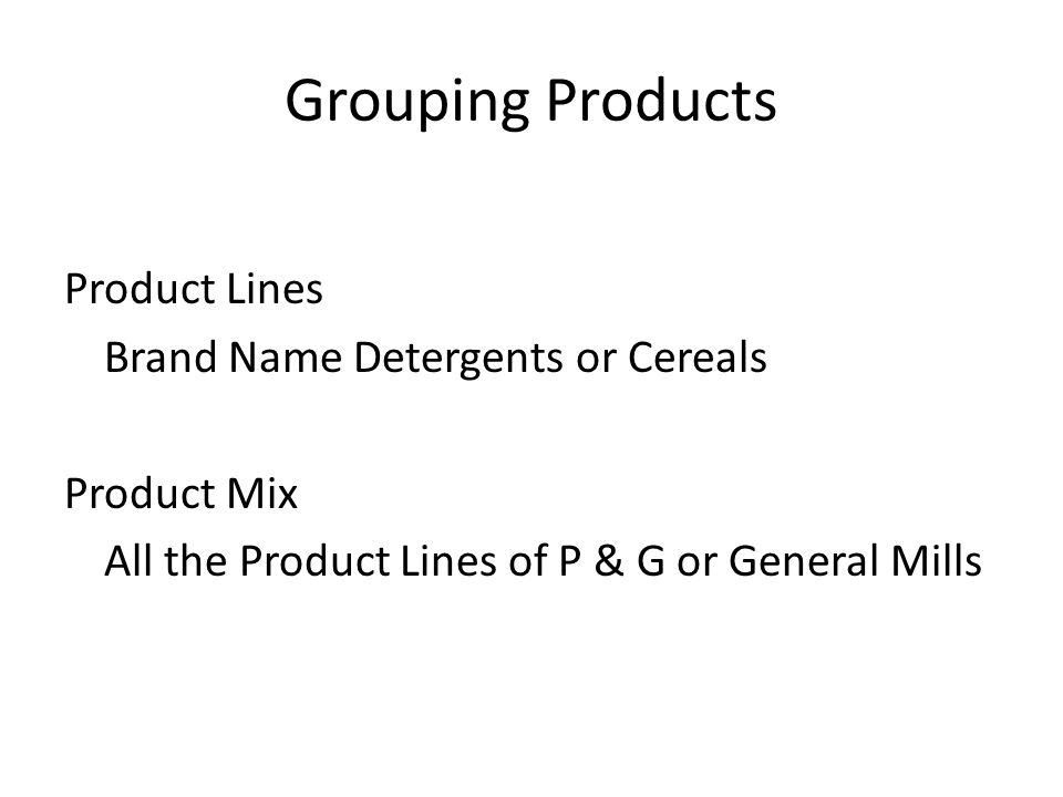 Grouping Products Product Lines Brand Name Detergents or Cereals Product Mix All the Product Lines of P & G or General Mills
