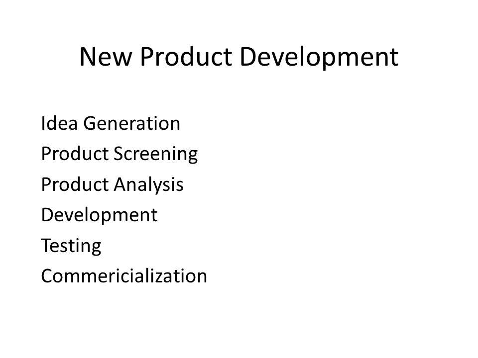 New Product Development Idea Generation Product Screening Product Analysis Development Testing Commericialization