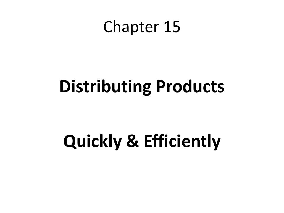 Chapter 15 Distributing Products Quickly & Efficiently