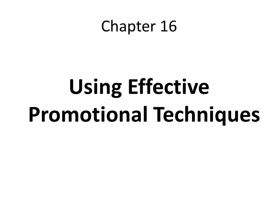 Chapter 16 Using Effective Promotional Techniques