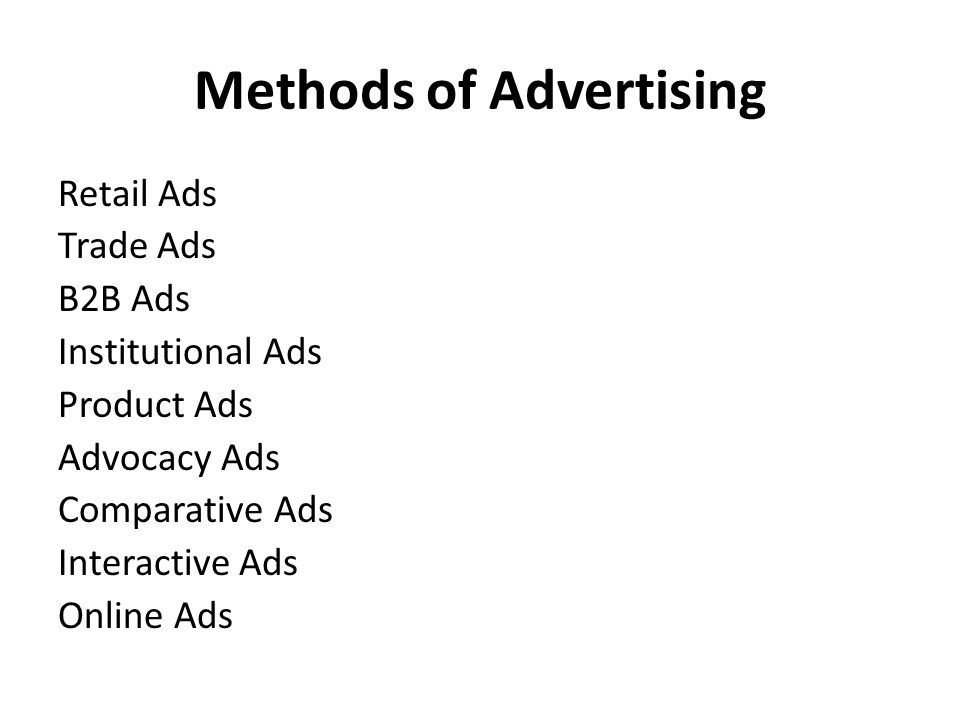 Methods of Advertising Retail Ads Trade Ads B2B Ads Institutional Ads Product Ads Advocacy Ads Comparative Ads Interactive Ads Online Ads