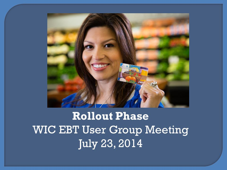 Rollout Phase WIC EBT User Group Meeting July 23, 2014
