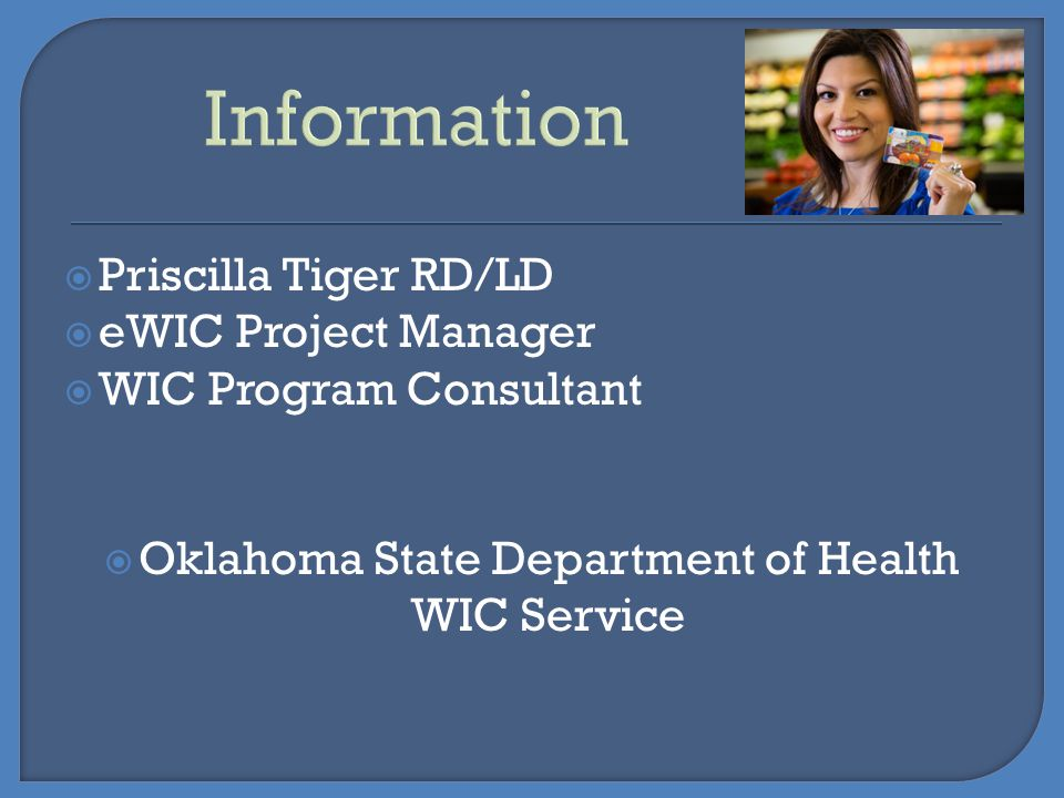  Priscilla Tiger RD/LD  eWIC Project Manager  WIC Program Consultant  Oklahoma State Department of Health WIC Service