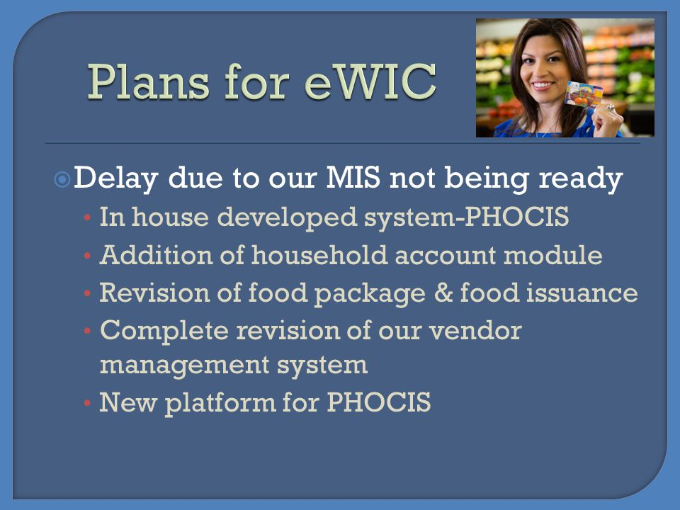 Delay due to our MIS not being ready In house developed system-PHOCIS Addition of household account module Revision of food package & food issuance