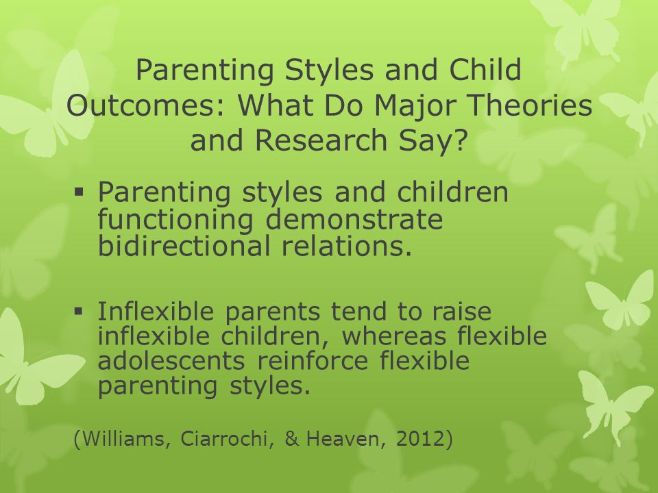 Parenting Styles and Child Outcomes: What Do Major Theories and Research Say?  Parenting styles and children functioning demonstrate bidirectional re