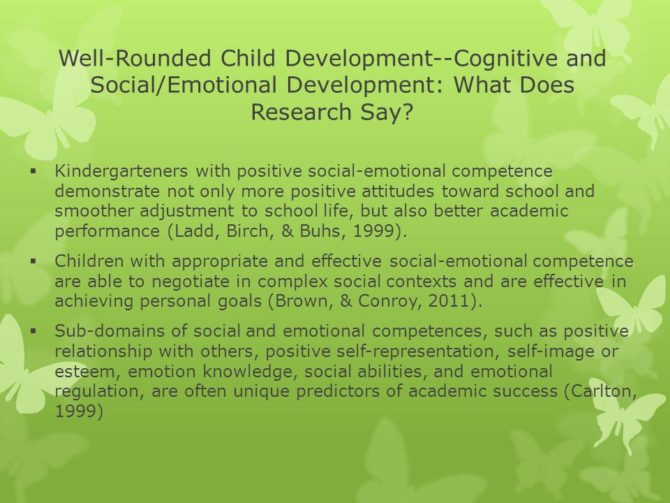 Well-Rounded Child Development--Cognitive and Social/Emotional Development: What Does Research Say?  Kindergarteners with positive social-emotional c