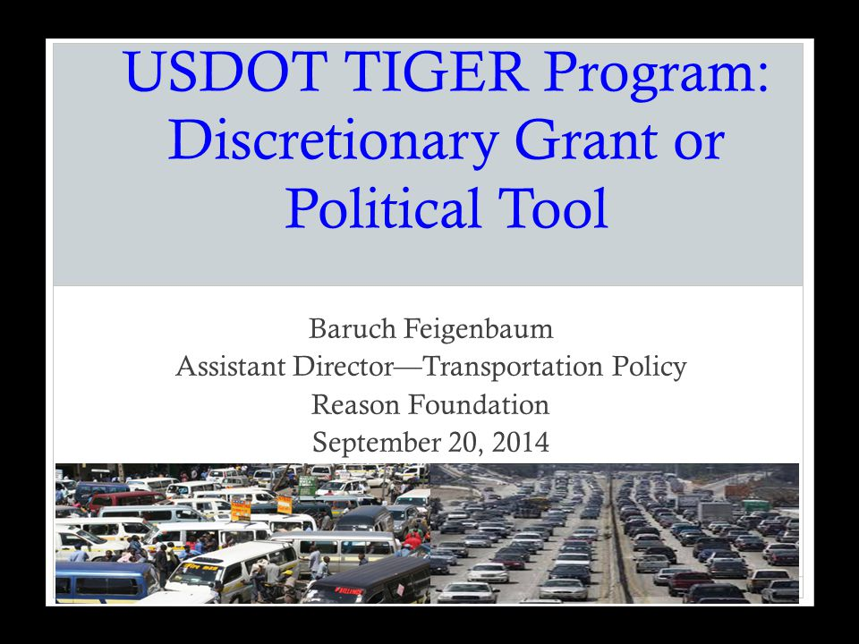 Outline Formula funding versus discretionary funding Why TIGER Grants/what they are supposed to accomplish Sample projects Issues with grants Recommendations to improve