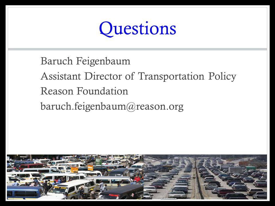 Questions Baruch Feigenbaum Assistant Director of Transportation Policy Reason Foundation baruch.feigenbaum@reason.org