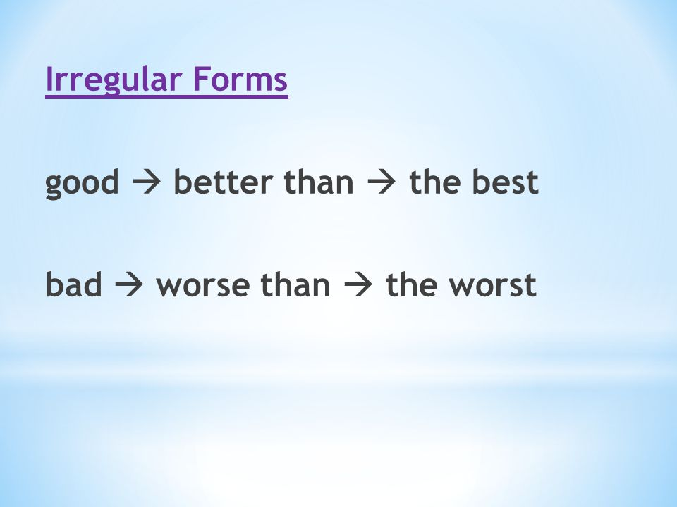 Irregular Forms good  better than  the best bad  worse than  the worst