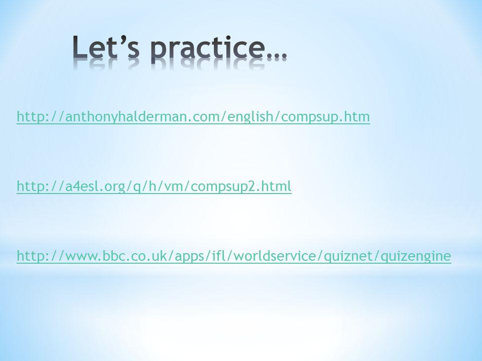 http://anthonyhalderman.com/english/compsup.htm http://a4esl.org/q/h/vm/compsup2.html http://www.bbc.co.uk/apps/ifl/worldservice/quiznet/quizengine