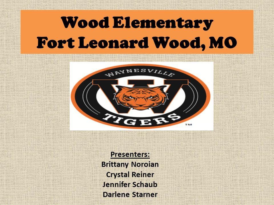 Wood Elementary Fort Leonard Wood, MO Presenters: Brittany Noroian Crystal Reiner Jennifer Schaub Darlene Starner
