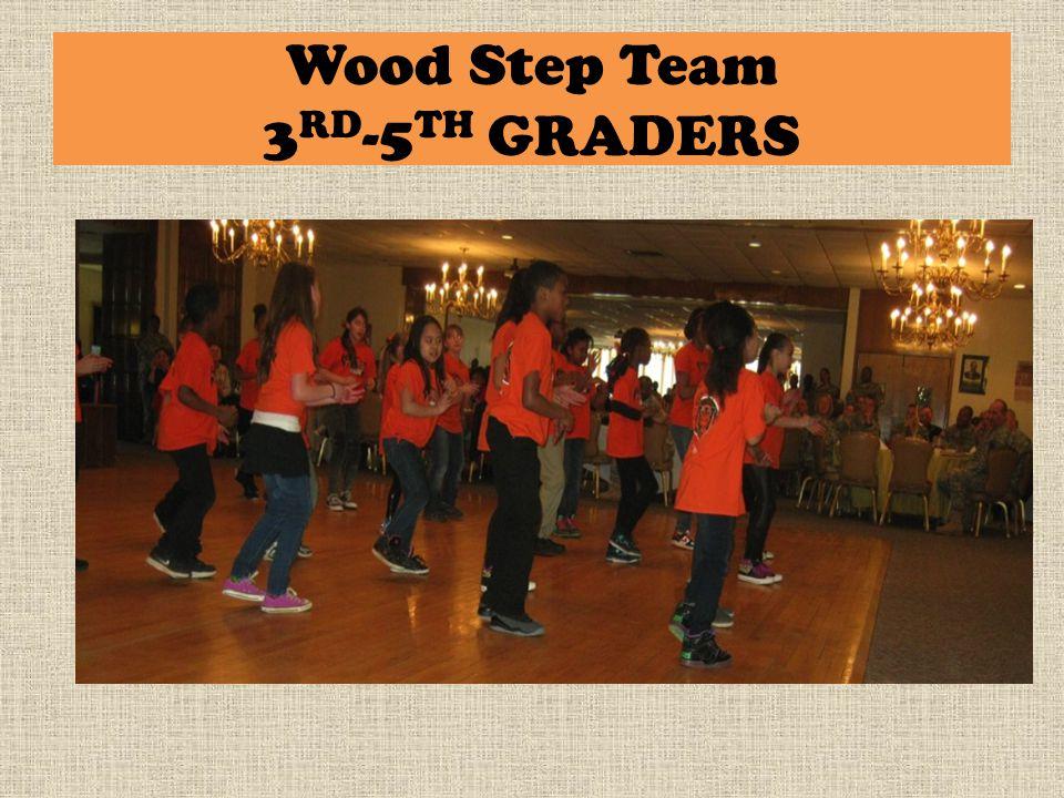 Wood Step Team 3 RD -5 TH GRADERS