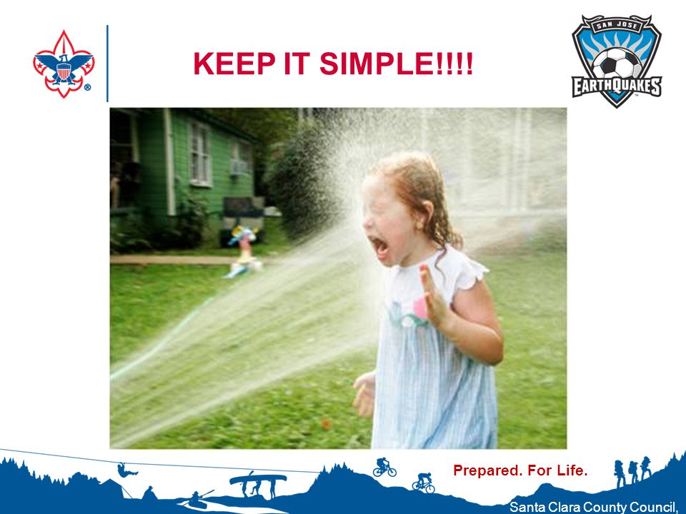 Prepared. For Life. KEEP IT SIMPLE!!!! Santa Clara County Council, Boy Scouts of America