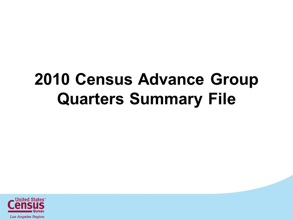 2010 Census Advance Group Quarters Summary File