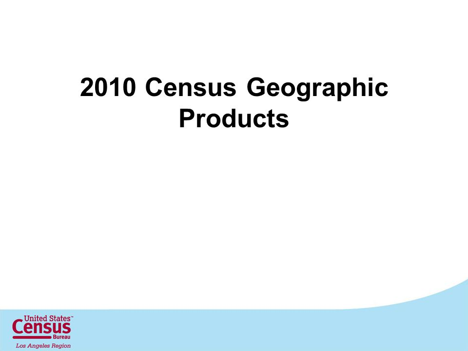 2010 Census Geographic Products